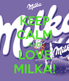Poster: KEEP CALM AND LOVE MILKA!