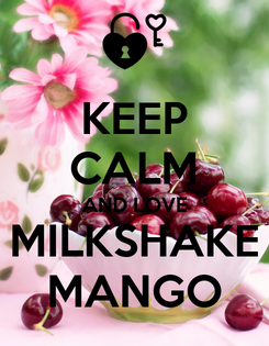 Poster: KEEP CALM AND LOVE MILKSHAKE MANGO