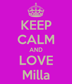 Poster: KEEP CALM AND LOVE Milla