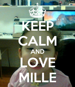 Poster: KEEP CALM AND LOVE MILLE
