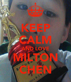 Poster: KEEP CALM AND LOVE MILTON CHEN