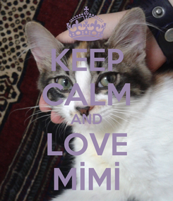 Poster: KEEP CALM AND LOVE MİMİ