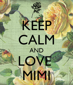 Poster: KEEP CALM AND LOVE  MIMI