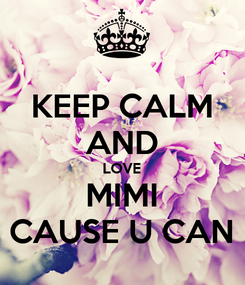 Poster: KEEP CALM AND LOVE MIMI CAUSE U CAN
