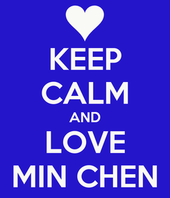 Poster: KEEP CALM AND LOVE MIN CHEN