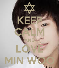 Poster: KEEP CALM AND LOVE MIN WOO