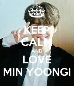 Poster: KEEP CALM AND LOVE MIN YOONGI