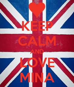 Poster: KEEP CALM AND LOVE MINA