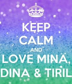 Poster: KEEP CALM AND LOVE MINA, DINA & TIRIL