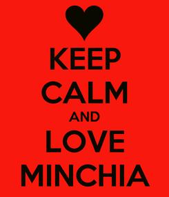 Poster: KEEP CALM AND LOVE MINCHIA