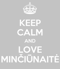 Poster: KEEP CALM AND LOVE MINČIŪNAITĖ