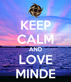 Poster: KEEP CALM AND LOVE MINDE