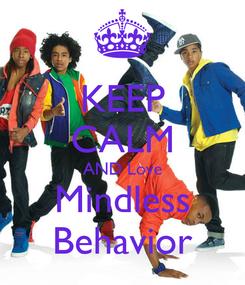 Poster: KEEP CALM AND Love Mindless Behavior