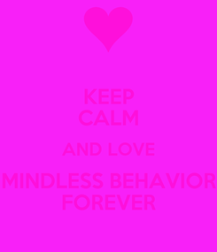 Poster: KEEP CALM AND LOVE MINDLESS BEHAVIOR FOREVER