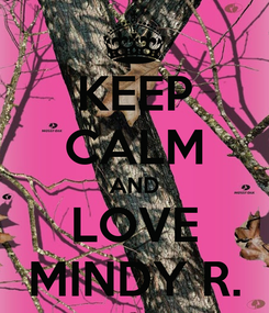 Poster: KEEP CALM AND LOVE MINDY R.