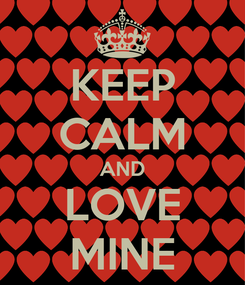 Poster: KEEP CALM AND LOVE MINE
