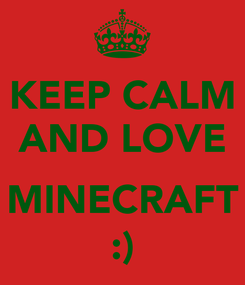Poster: KEEP CALM AND LOVE  MINECRAFT :)