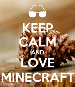 Poster: KEEP CALM AND LOVE MINECRAFT