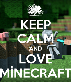 Poster: KEEP CALM AND LOVE MİNECRAFT
