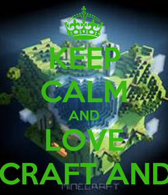 Poster: KEEP CALM AND LOVE MINECRAFT AND BIEL