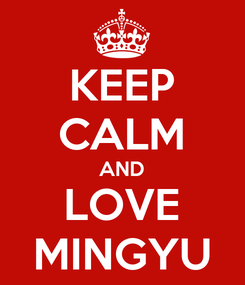 Poster: KEEP CALM AND LOVE MINGYU