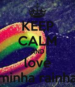 Poster: KEEP CALM AND love minha rainha