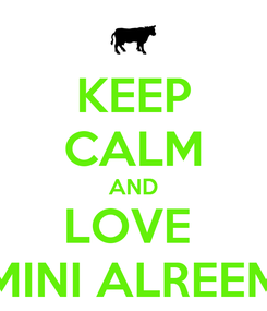 Poster: KEEP CALM AND LOVE  MINI ALREEM