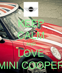 Poster: KEEP CALM AND LOVE MINI COOPER