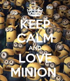 Poster: KEEP CALM AND LOVE MINION