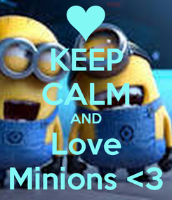 Poster: KEEP CALM AND Love Minions <3