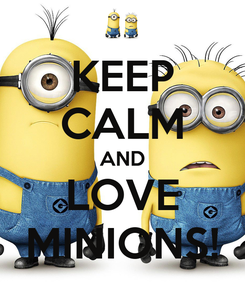 Poster: KEEP CALM AND LOVE MINIONS!