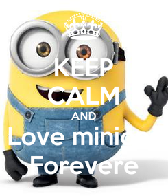 Poster: KEEP CALM AND Love minions Forevere
