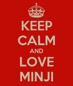 Poster: KEEP CALM AND LOVE MINJI