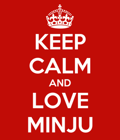 Poster: KEEP CALM AND LOVE MINJU