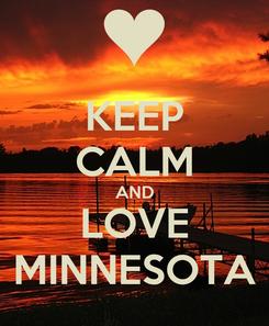 Poster: KEEP CALM AND LOVE MINNESOTA