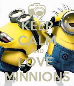 Poster: KEEP CALM AND LOVE  MINNIONS