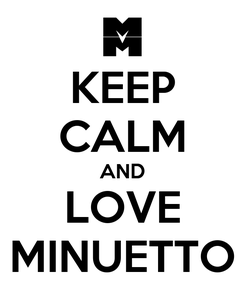 Poster: KEEP CALM AND LOVE MINUETTO