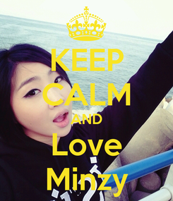 Poster: KEEP CALM AND Love Minzy