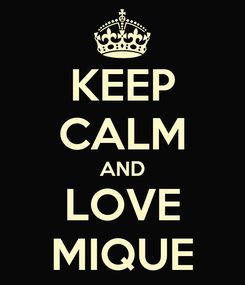 Poster: KEEP CALM AND LOVE MIQUE