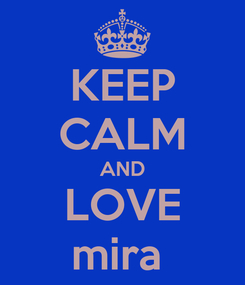 Poster: KEEP CALM AND LOVE mira