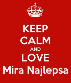 Poster: KEEP CALM AND LOVE Mira Najlepsa