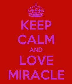Poster: KEEP CALM AND LOVE MIRACLE