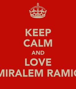 Poster: KEEP CALM AND LOVE MIRALEM RAMIC