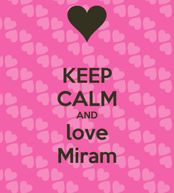 Poster: KEEP CALM AND love Miram