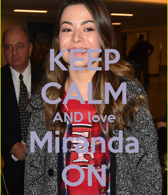 Poster: KEEP CALM AND love Miranda ON