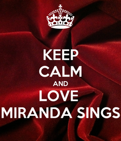Poster: KEEP CALM AND LOVE  MIRANDA SINGS