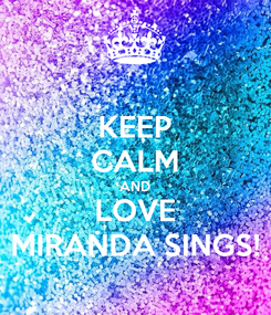 Poster: KEEP CALM AND LOVE MIRANDA SINGS!