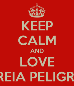 Poster: KEEP CALM AND LOVE MIREIA PELIGROS