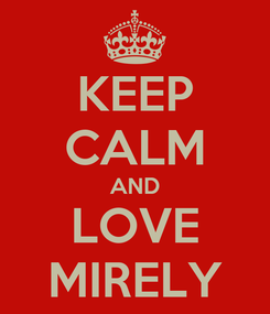 Poster: KEEP CALM AND LOVE MIRELY