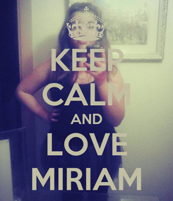 Poster: KEEP CALM AND LOVE MIRIAM